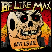Image of Be Like Max - Save Us All
