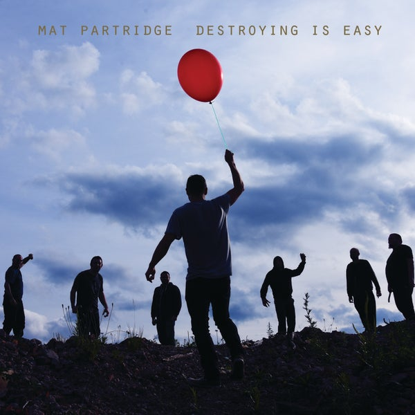 Image of Mat Partridge - Destroying Is Easy