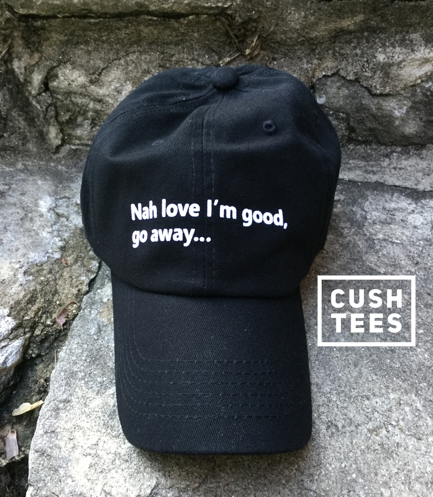 Image of Nah love I'm good love, go away (Dad Hat)