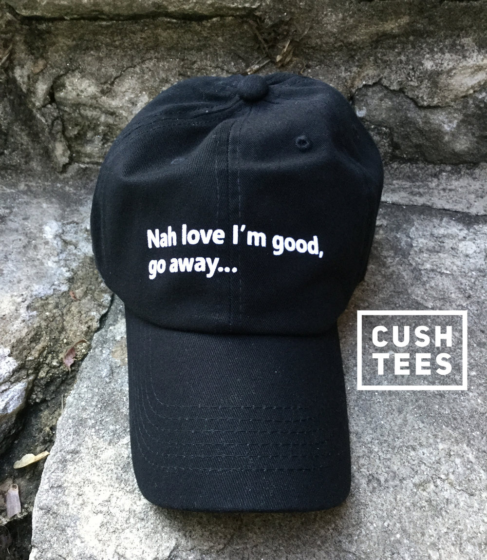 Nah love I'm good love, go away (Dad Hat)