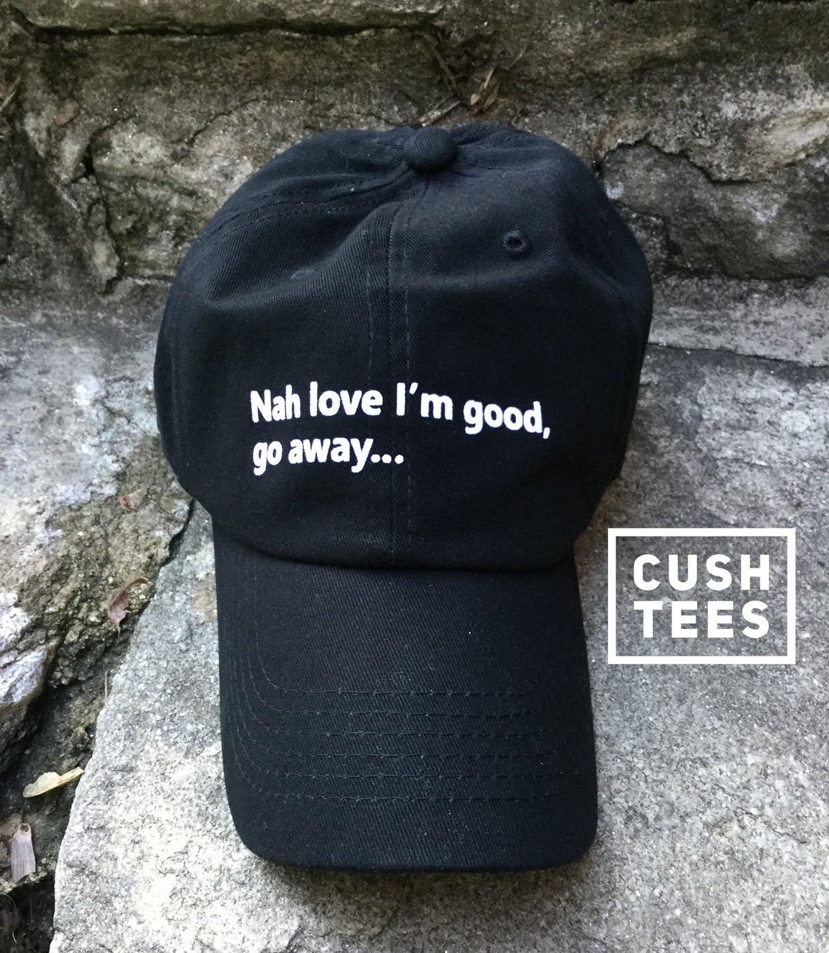 Image of Nah love I'm good love, go away (Dad Hat)