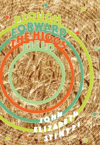 Image of Plough Forward the Higgs Field by John Elizabeth Stintzi