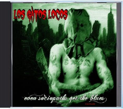 """Image of Los Gatos Locos """"Even Sociopaths Get The Blues"""" CD"""
