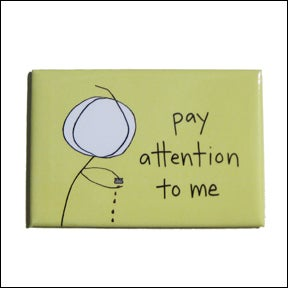 Image of pay attention to me - MAGNET