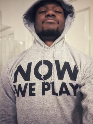 Image of NOW We Play Hoodie