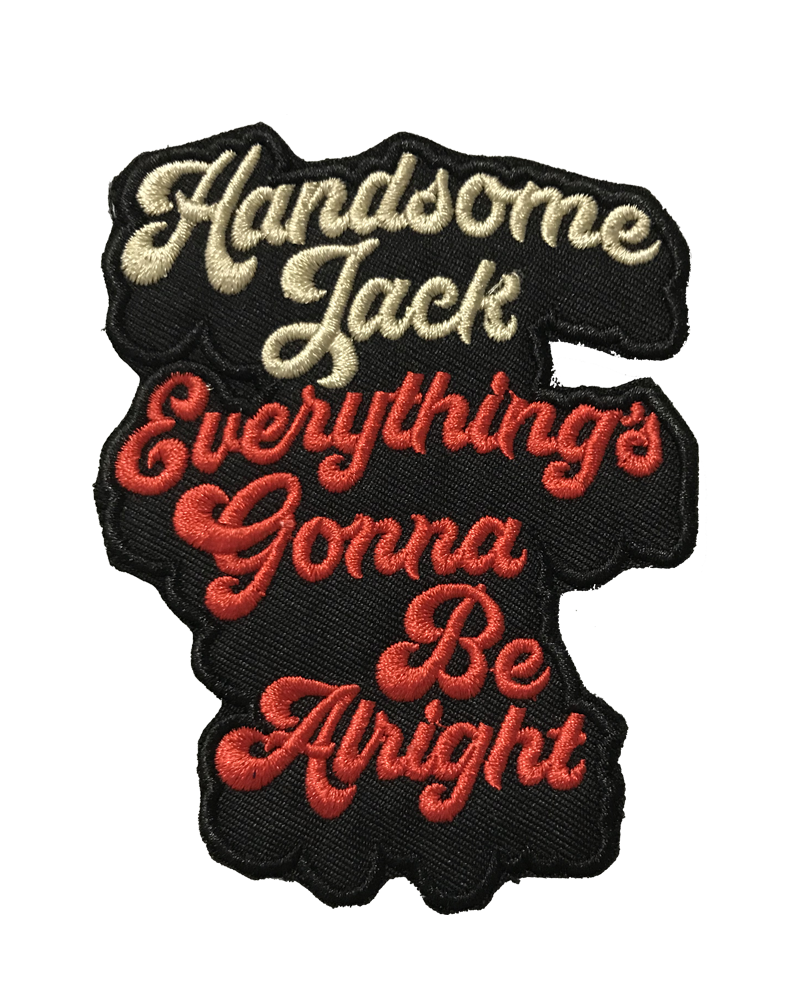 Image of Handsome Jack Everything's Gonna Be Alright Patch