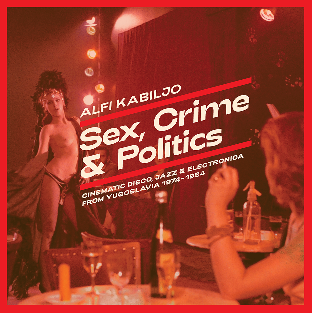 Image of ALFI KABILJO - SEX, CRIME & POLITICS Cinematic Disco, Jazz & Electronica from Yugoslavia 1974-84 LP