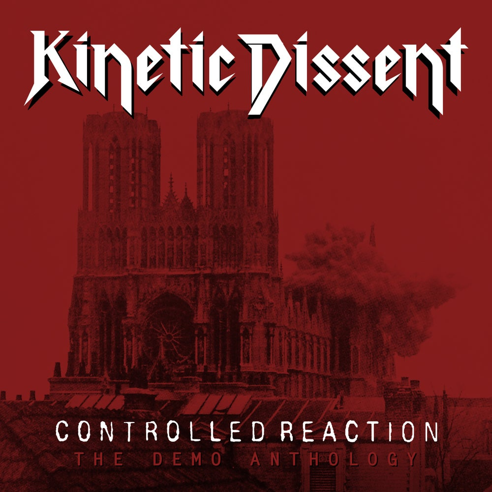 Image of KINETIC DISSENT - Contolled Reaction: The Demo Anthology