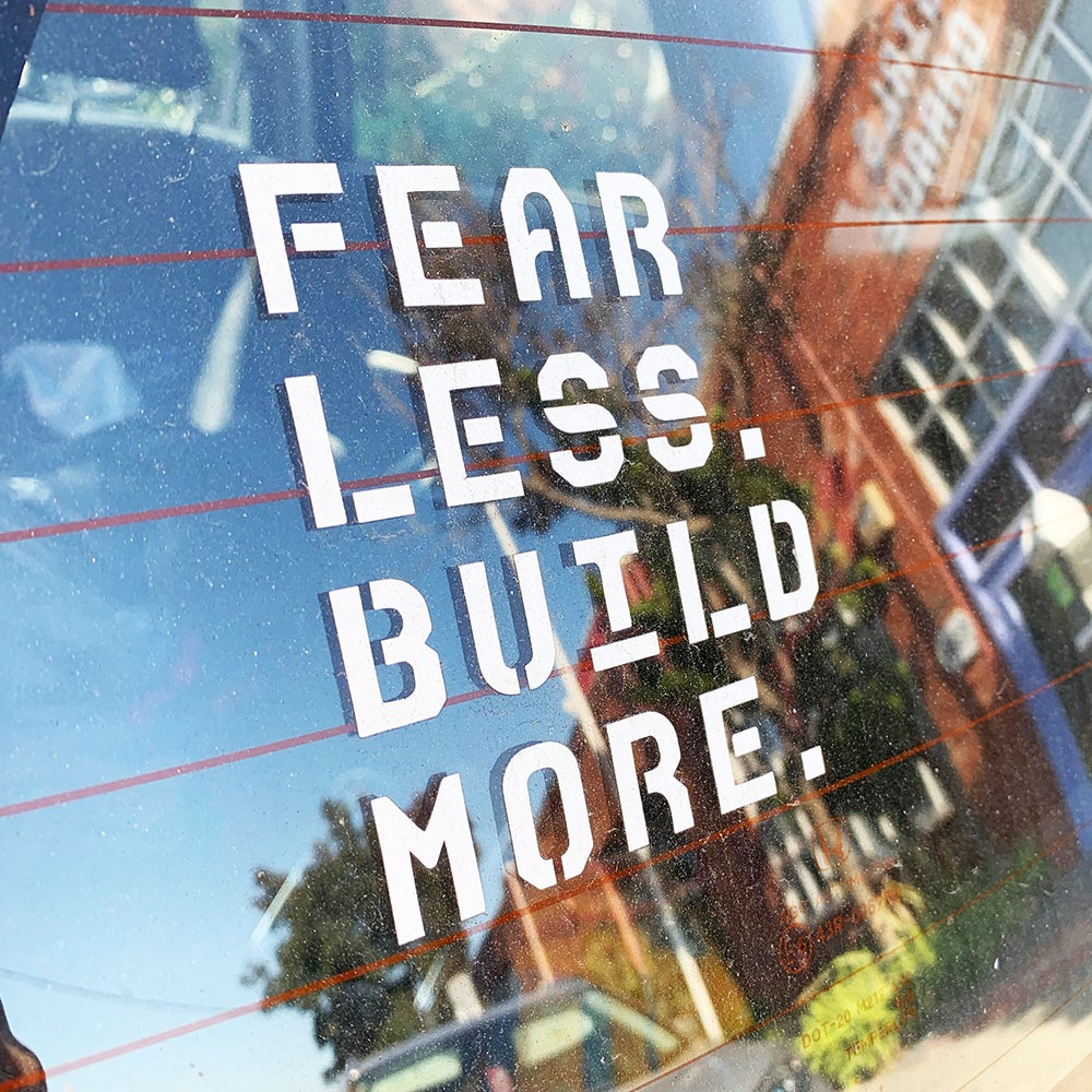 Fear Less. Build More. Vinyl Decal Sticker