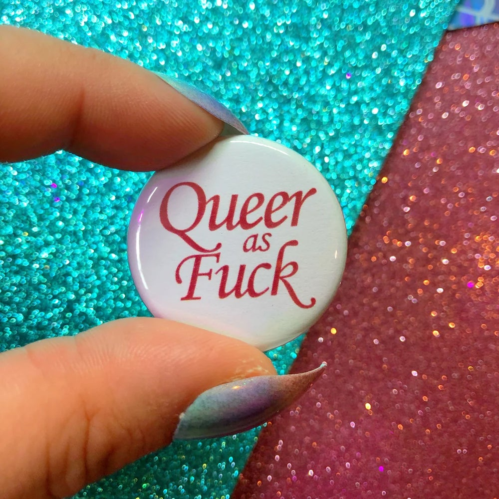 Image of Queer As Fuck Button Badge