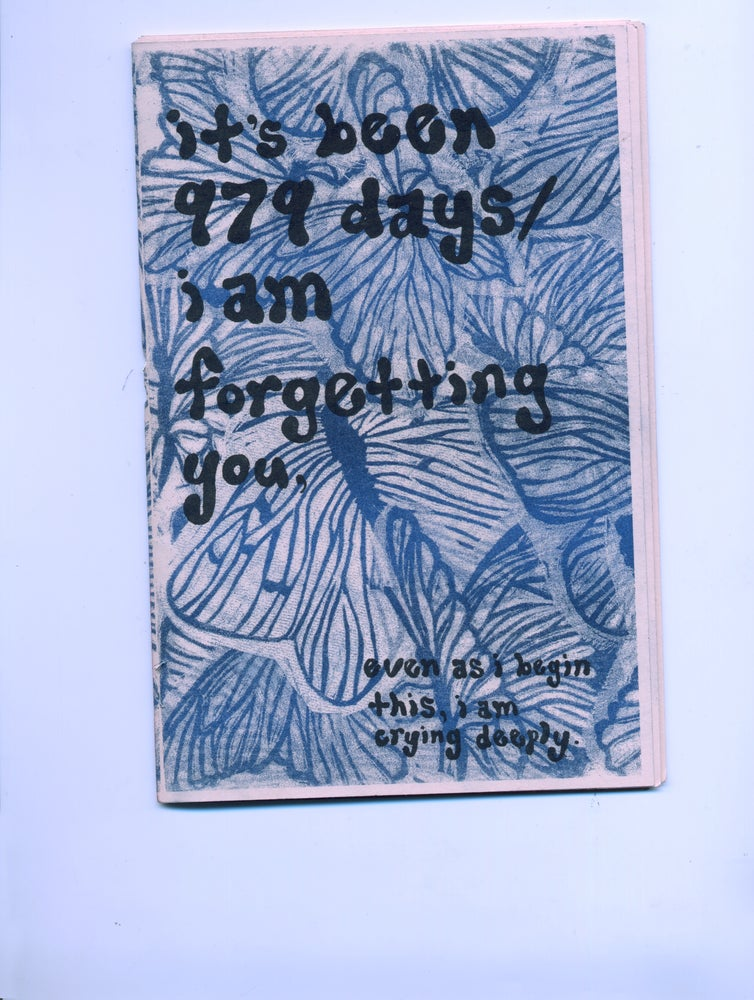 Image of it's been 979 days / i am forgetting you, even as i begin this i am crying deeply. (zine)
