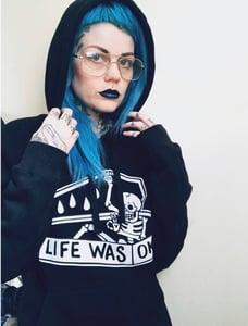 Image of LIFE WAS OK hoodie PREORDER