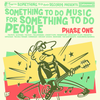 """Something To Do Music for Something To Do People, Phase One (12"""", Download)"""