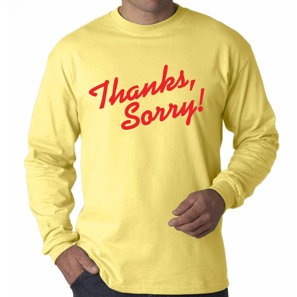 Image of THANKS, SORRY! LONG SLEEVE TEE