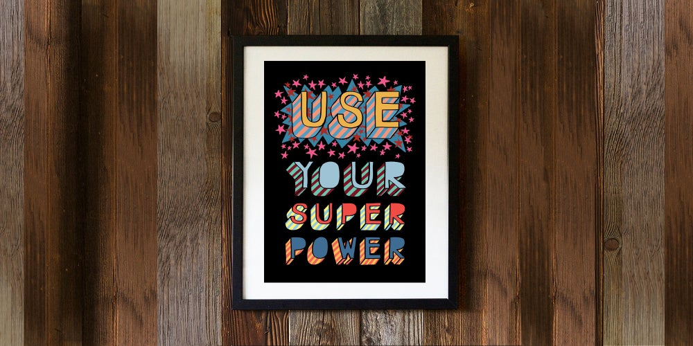 Image of USE YOUR SUPER POWER - signed, digital print