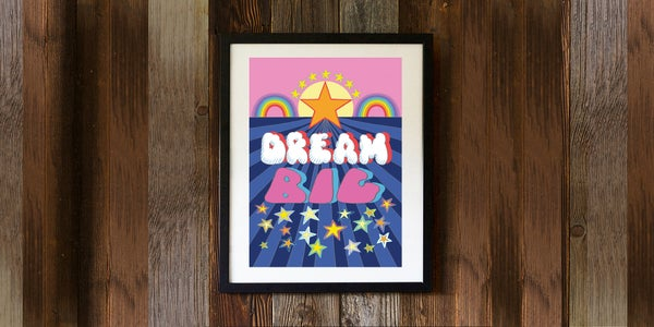Image of DREAM BIG - signed, digital print