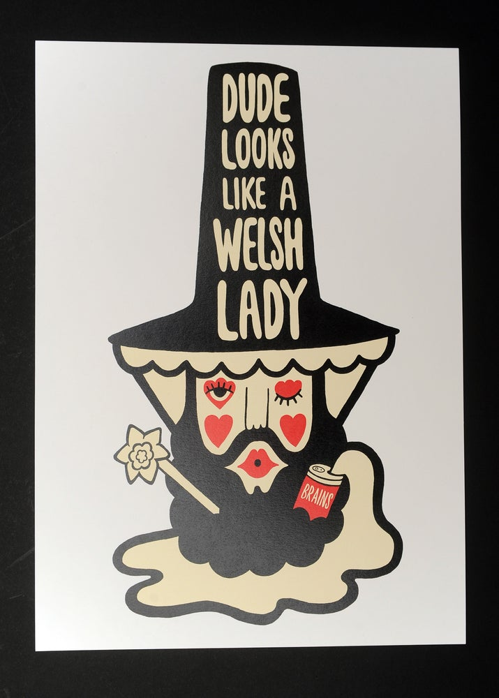 Image of Dude Looks Like A Welsh Lady A3 Print.