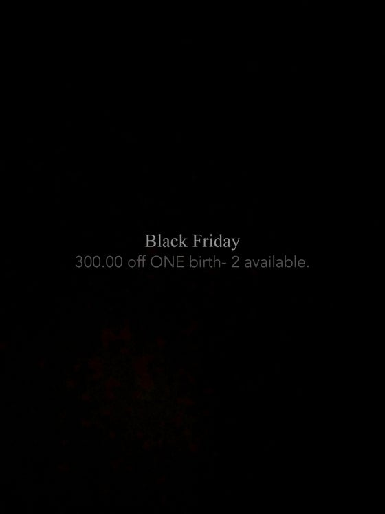 Image of BLACK FRIDAY BIRTH- 300.00 off- 2 AVAILABLE.