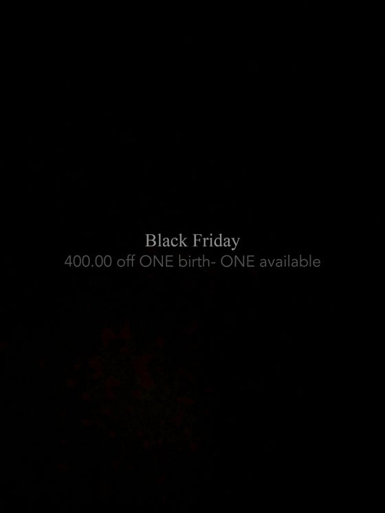 Image of BLACK FRIDAY BIRTH- 400.00 off. ONE available.