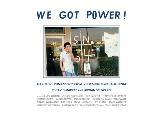 Image of WE GOT POWER!: Hardcore Punk Scenes From 1980s Southern California BOOK
