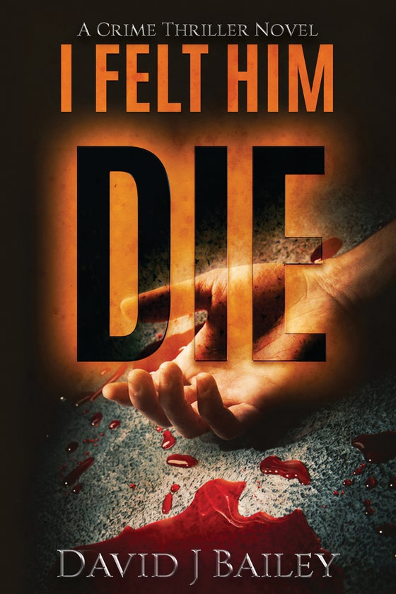 Image of I Felt Him Die by David J Bailey