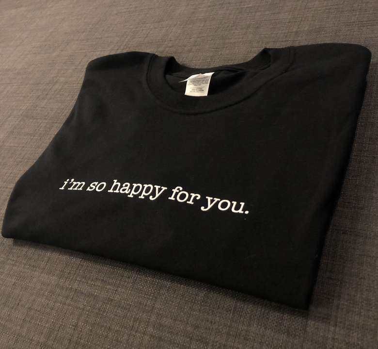 "Image of ""i'm so happy for you."" T-Shirt"