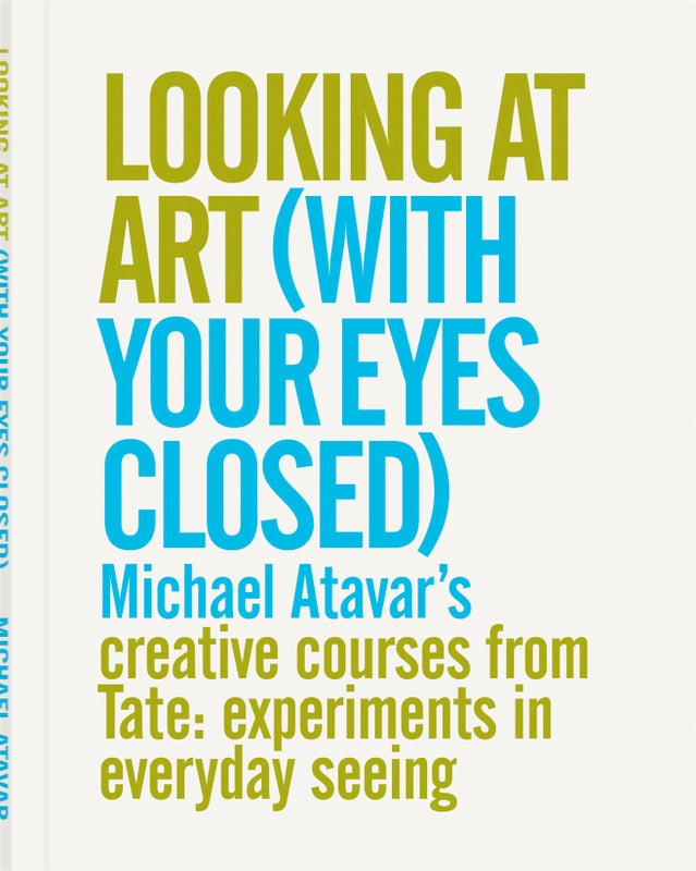 Image of Looking At Art (With Your Eyes Closed) - Michael Atavar's Creative Courses From Tate