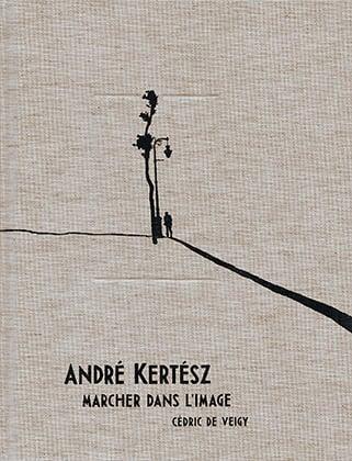 Image of André Kertész, marcher dans l'image Cédric de Veigy
