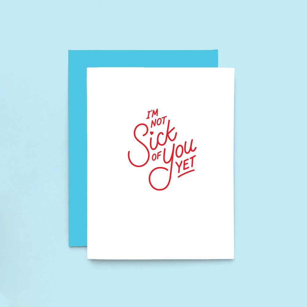 Image of sick of you letterpress card - funny love greeting card - valentine's day card