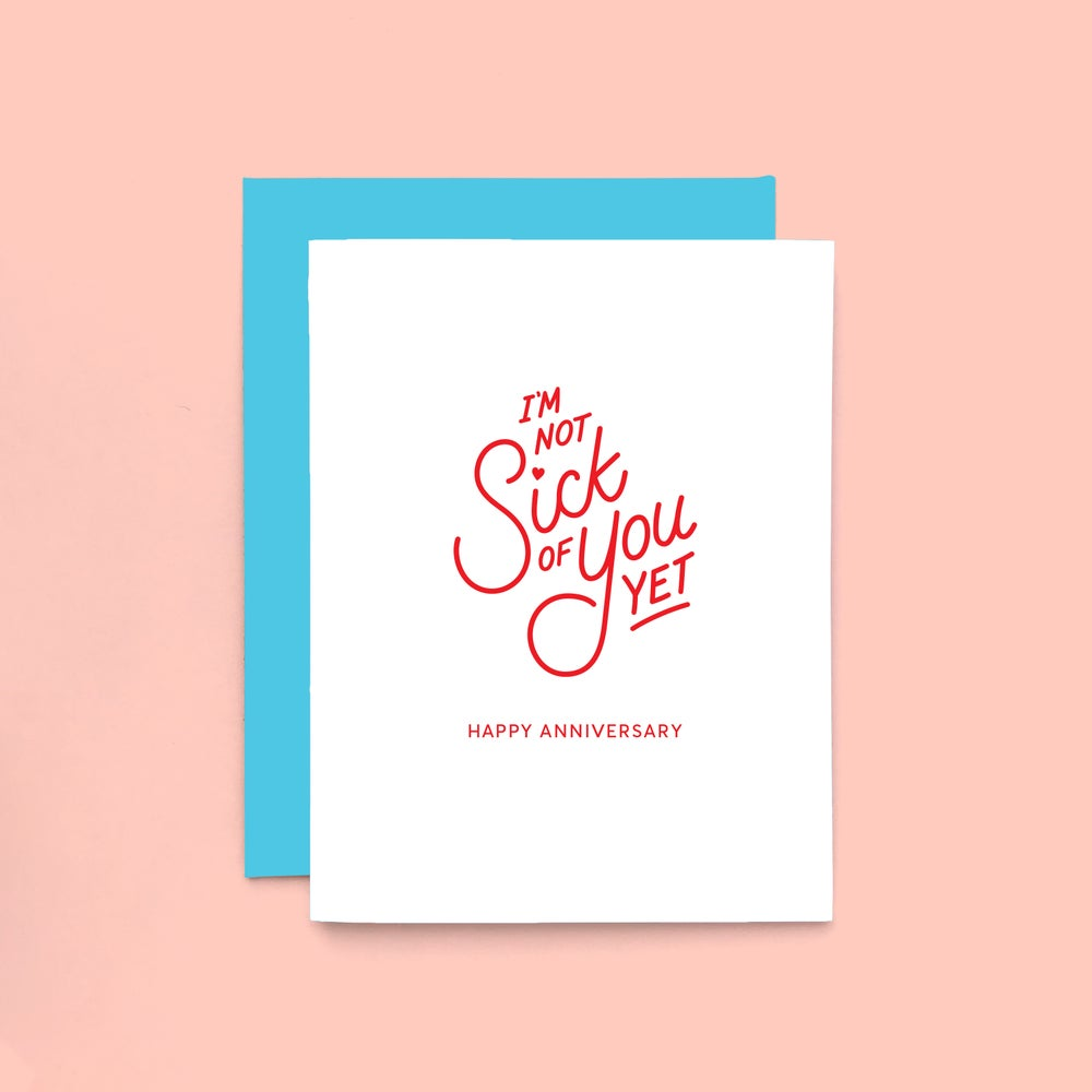 Image of sick of you anniversary letterpress card - funny love greeting card - happy anniversary