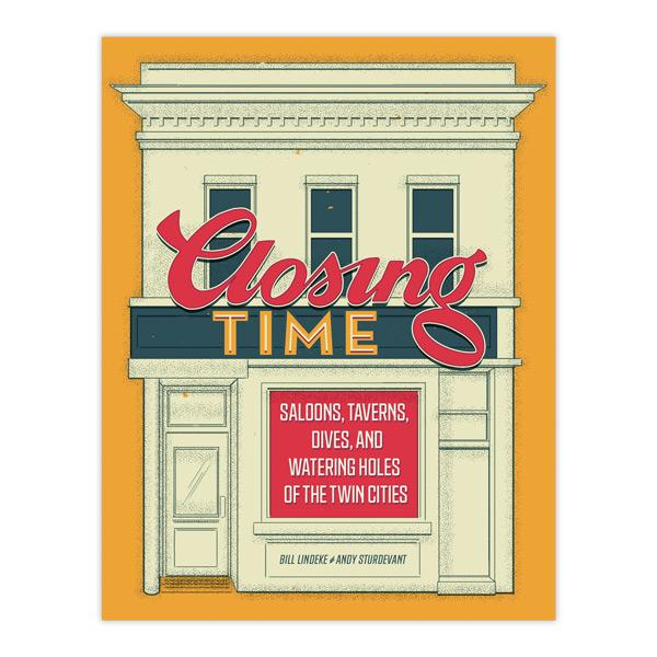 Image of Closing Time: Saloons, Taverns, Dives, and Watering Holes of the Twin Cities SIGNED COPY