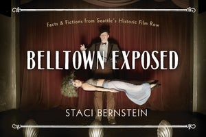 Image of Belltown Exposed! Facts & Fictions from Seattle's Historic Film Row