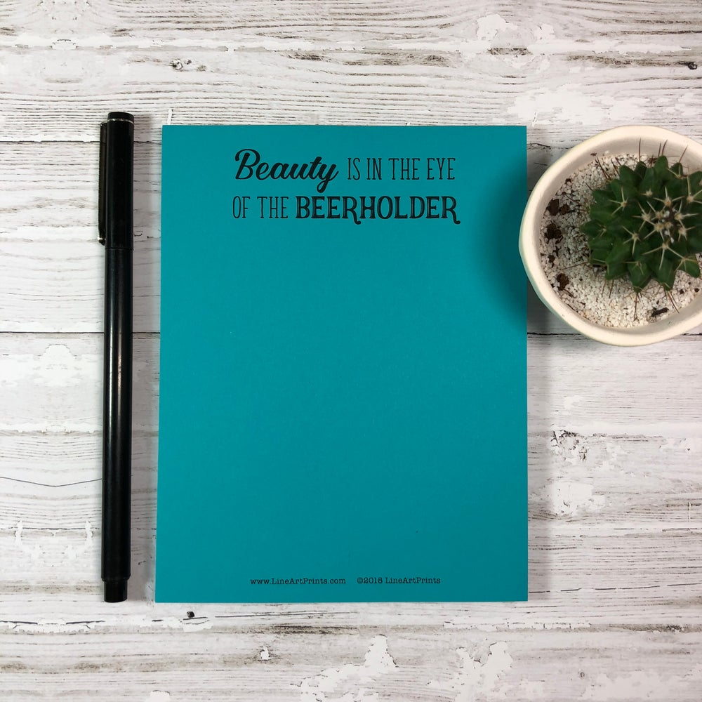 Beauty is in the eye of the beerholder - Funny notepad
