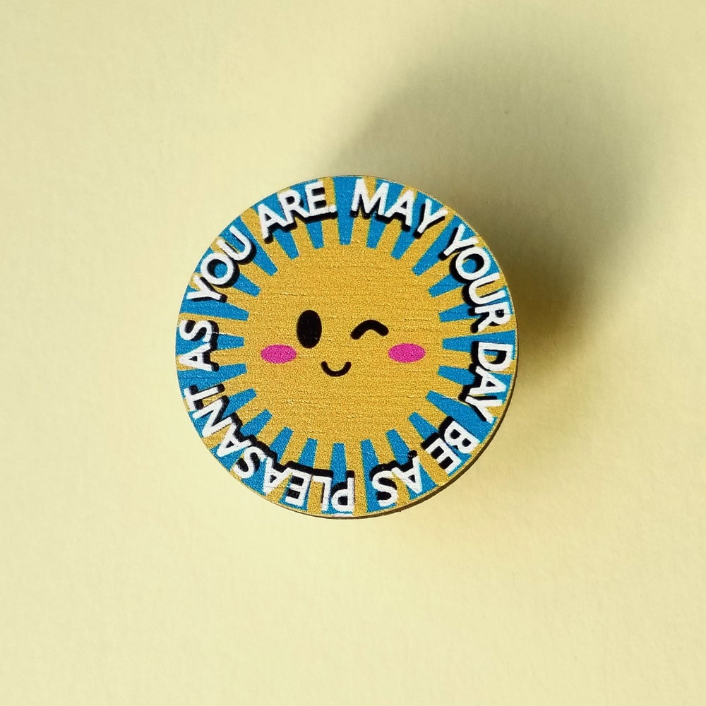 Image of May Your Day Be As Pleasant As You Are Wooden Pin
