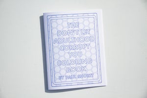 Image of The Don't Let Adulthood Corrupt You Coloring Book