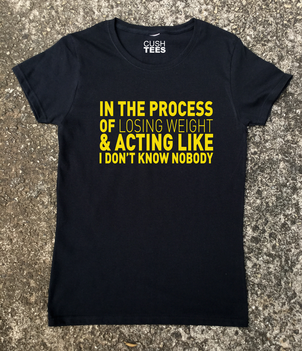 In the process of losing weight & acting like I don't know nobody (Women's) t-shirt