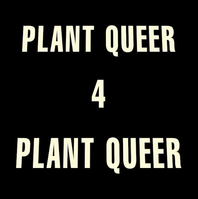 Image of Plant Queer 4 Plant Queer