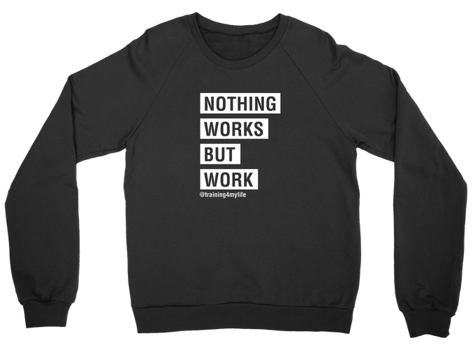 Image of Nothing Works But Work Unisex Sweater