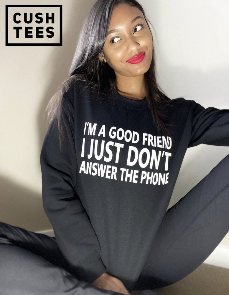 Image of I'm a good friend. I just don't answer the phone (Unisex) Sweatshirt