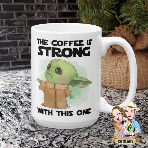Image of The Coffee Is Strong With This One Mug