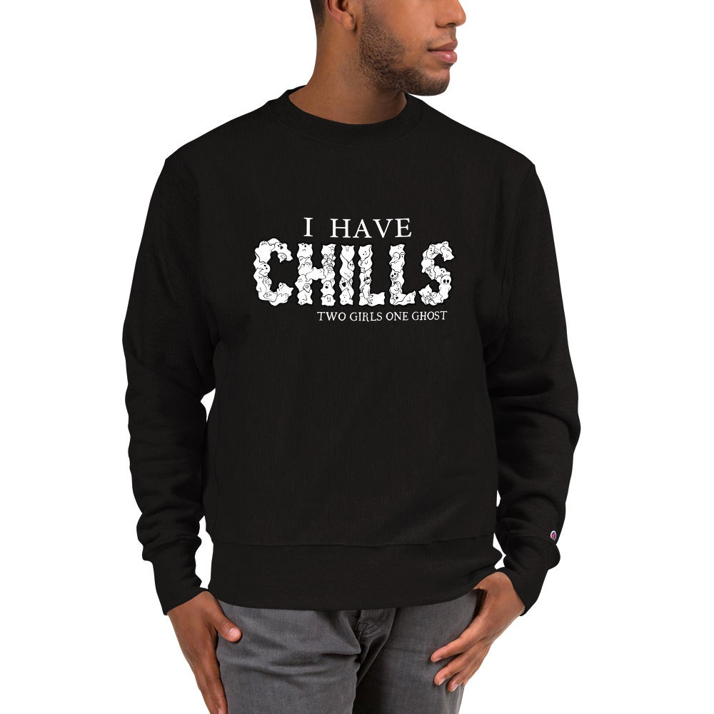 Image of I HAVE CHILLS - CHAMPION MENS (BUT WE SAY UNISEX) SWEATSHIRT