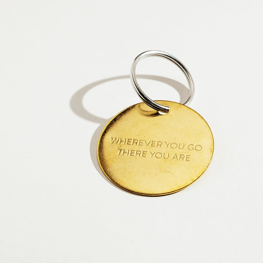 Image of WHEREVER YOU GO THERE YOU ARE / LARGE BRASS KEYCHAIN