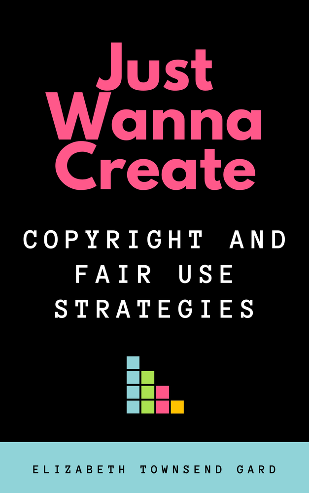 Image of Single Book: Just Wanna Create: Copyright and Fair Use Strategies