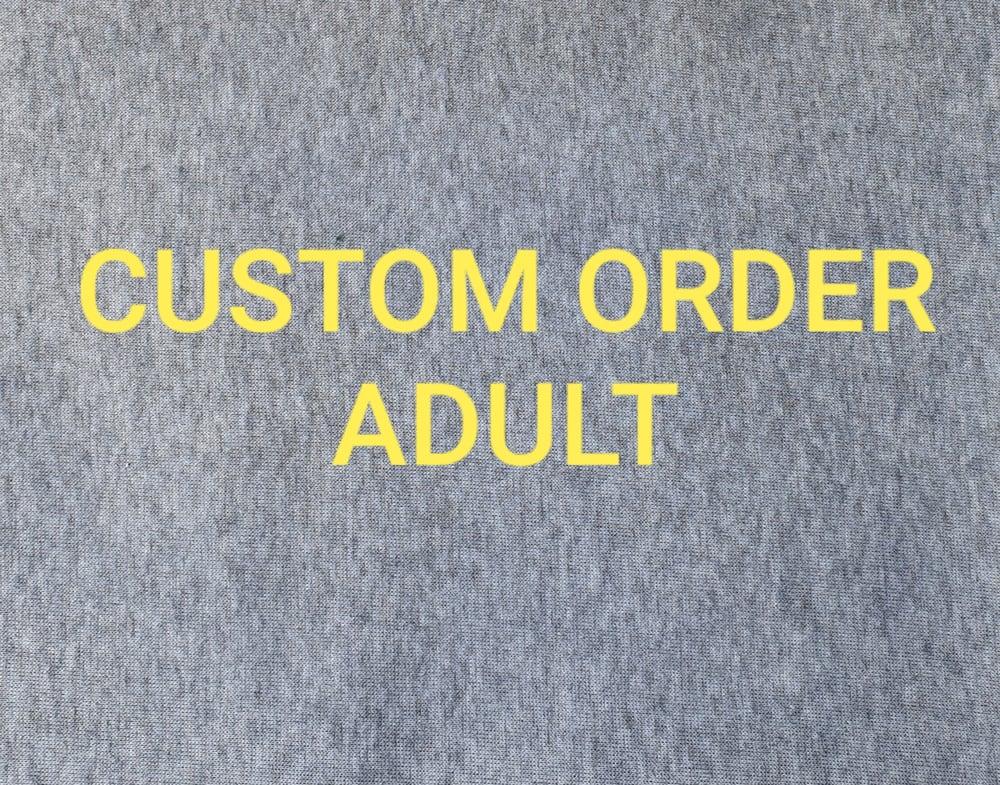 Image of Custom Order ADULT Size