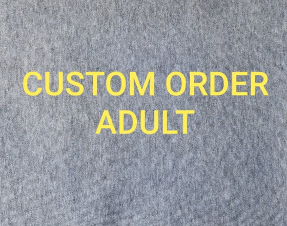 Image of Custom Order ADULT Size