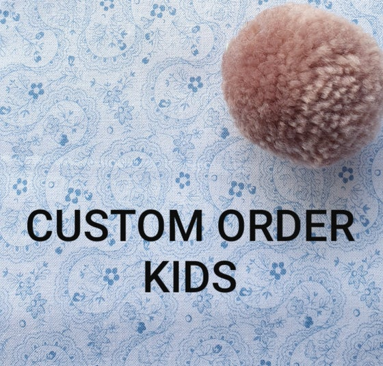 Image of CUSTOM ORDER - KIDS