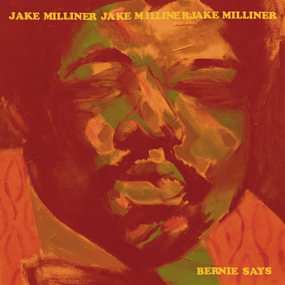 Image of Jake Milliner - Bernie Says - LP (Melting Pot)
