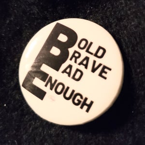 Image of BE: Bold, Brave, Bad Enough Message Button