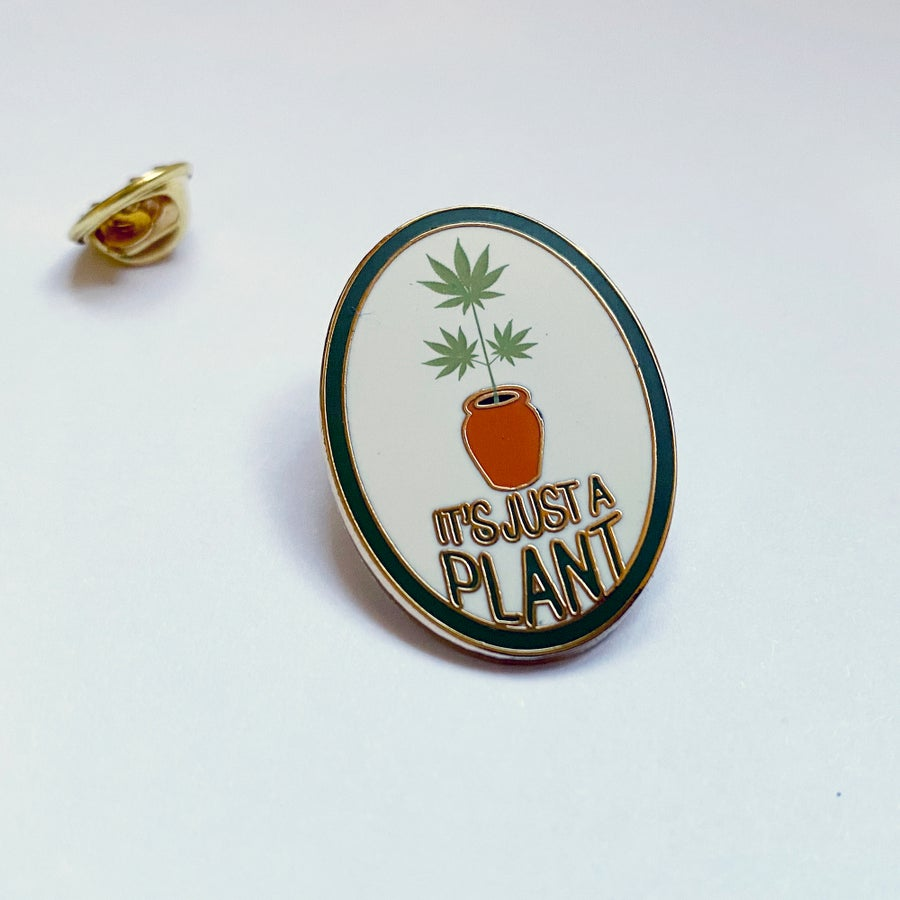 Image of IT'S JUST A PLANT - Pin