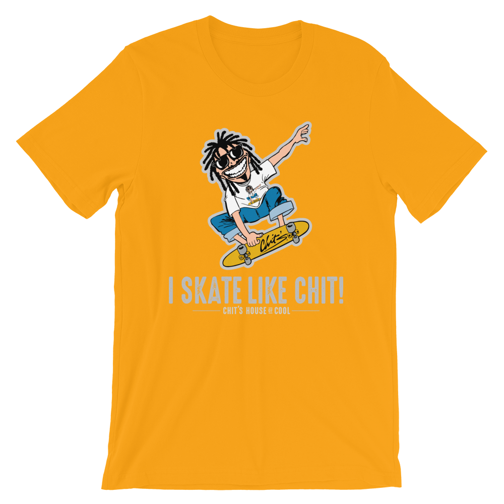 Image of I SKATE LIKE CHIT TEE